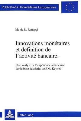 Innovations Monetaires Et Definition de L'Activite Bancaire: Une Analyse de L'Experience Americaine Sur La Base Des Ecrits de J.M. Keynes