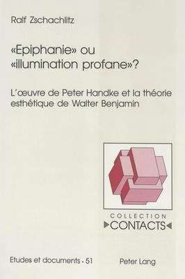 -Epiphanie- Ou -Illumination Profane-?: L Uvre de Peter Handke Et La Theorie Esthetique de Walter Benjamin