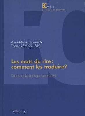 Les Mots Du Rire: Comment Les Traduire ?: Essais de Lexicologie Contrastive - Publication Du Centre de Recherche Lexiques - Cultures - Traductions (Inalco)