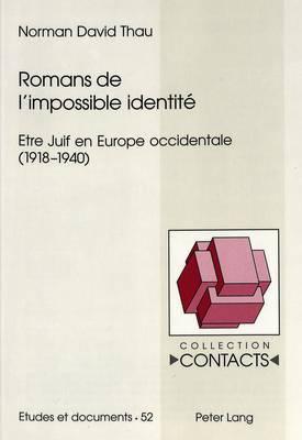 Romans de L Impossible Identite: Etre Juif En Europe Occidentale (1918-1940)