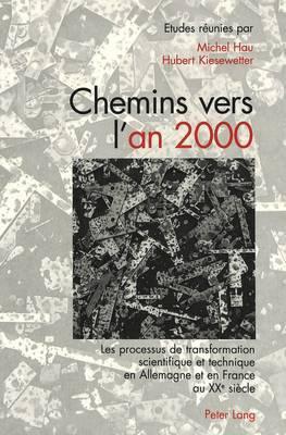 Chemins Vers L an 2000: Les Processus de Transformation Scientifique Et Technique En Allemagne Et En France Au Xxe Siecle