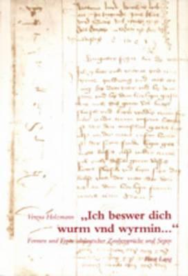 -Ich Beswer Dich Wurm Vnd Wyrmin...-: Formen Und Typen Altdeutscher Zaubersprueche Und Segen