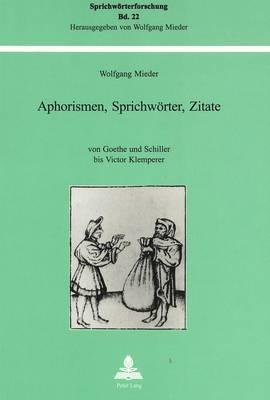 Aphorismen, Sprichwoerter, Zitate: Von Goethe Und Schiller Bis Victor Klemperer