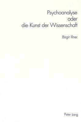 Psychoanalyse Oder Die Kunst Der Wissenschaft: Freud, Die Erste Schuelergeneration Und Ihr Umgang Mit Literatur