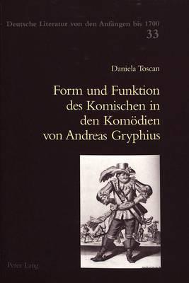 Form Und Funktion Des Komischen in Den Komoedien Von Andreas Gryphius