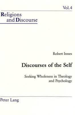 Discourses of the Self: Seeking Wholeness in Theology and Psychology