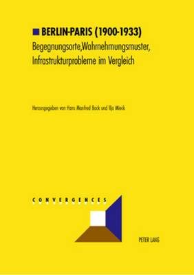 Berlin-Paris (1900-1933): Begegnungsorte, Wahrnehmungsmuster, Infrastrukturprobleme Im Vergleich
