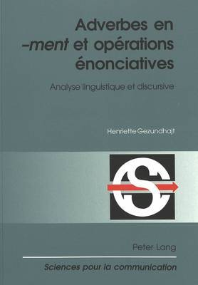 Adverbes En --Ment- Et Operations Enonciatives: Analyse Linguistique Et Discursive