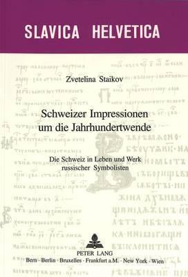 Schweizer Impressionen Um Die Jahrhundertwende: Die Schweiz in Leben Und Werk Russischer Symbolisten