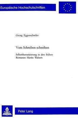 Vom Schreiben Schreiben: Selbstthematisierung in Den Fruehen Romanen Martin Walsers