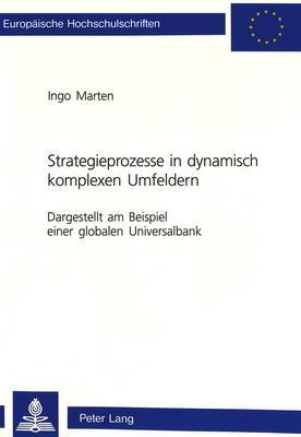 Strategieprozesse in Dynamisch Komplexen Umfeldern: Dargestellt Am Beispiel Einer Globalen Universalbank