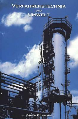 Verfahrenstechnik Und Umwelt: Mechanische Und Thermische Verfahrenstechnik Zum Schutz Der Oekosphaere