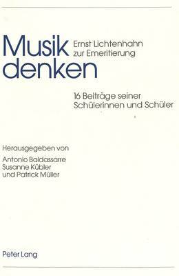 Musik Denken: Ernst Lichtenhahn Zur Emeritierung- 16 Beitraege Seiner Schuelerinnen Und Schueler