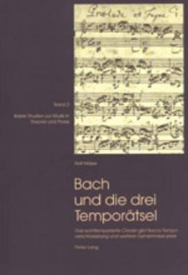 Bach Und Die Drei Temporaetsel:  Das Wohltemperirte Clavier  Gibt Bachs Tempoverschluesselung Und Weitere Geheimnisse Preis