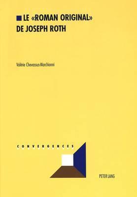Le Roman Original de Joseph Roth: Analyse Des Strategies de la Creation Litteraire Dans L'Oeuvre de Joseph Roth