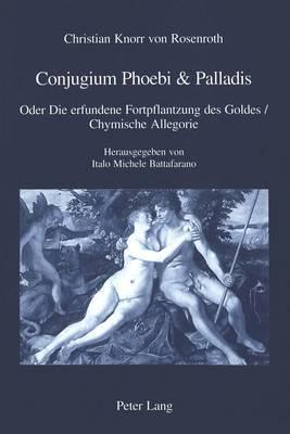 Conjugium Phoebis & Palladis  : Oder Die Erfundene Fortpflantzung Des Goldes / Chymische Allegorie