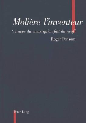 Moliere L Inventeur: -C T Avec Du Vieux Qu on Fait Du Neuf-