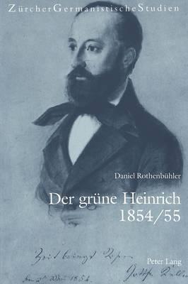 Der Gruene Heinrich 1854/55: Gottfried Kellers Romankunst Des -Unbekannt-Bekannten-