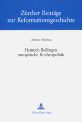 Heinrich Bullingers Europaeische Kirchenpolitik