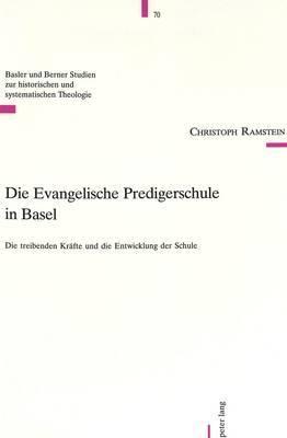 Die Evangelische Predigerschule in Basel: Die Treibenden Kraefte Und Die Entwicklung Der Schule