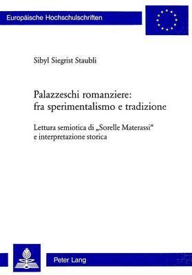 Palazzeschi Romanziere: Fra Sperimentalismo E Tradizione: Lettura Semiotica Di -Sorelle Materassi- E Interpretazione Storica