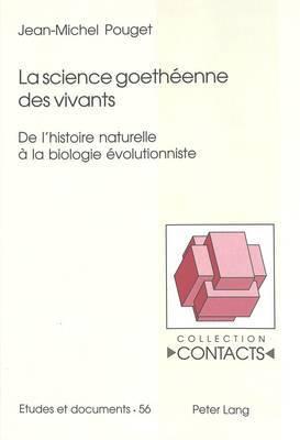 La Science Goetheenne Des Vivants: de L Histoire Naturelle a la Biologie Evolutionniste