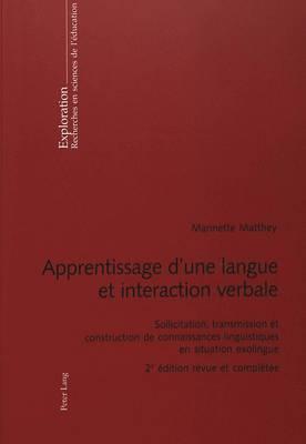 Apprentissage D'Une Langue Et Interaction Verbale: Sollicitation, Transmission Et Construction de Connaissances Linguistiques En Situation Exolingue