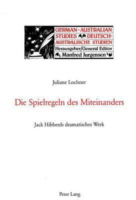 Die Spielregeln Des Miteinanders: Jack Hibberds Dramatisches Werk