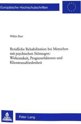 Berufliche Rehabilitation Bei Menschen Mit Psychischen Stoerungen: Wirksamkeit, Prognosefaktoren Und Klientenzufriedenheit: Eine Evaluation Am Beispiel Des Berufsfoerderungskurses Psag in Basel