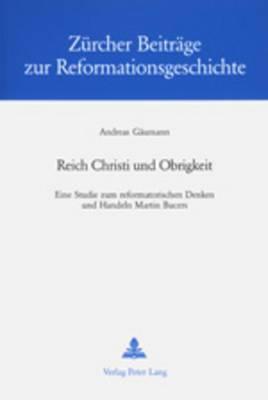 Reich Christi Und Obrigkeit: Eine Studie Zum Reformatorischen Denken Und Handeln Martin Bucers