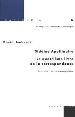 Sidoine Apollinaire: Le Quatri�me Livre de la Correspondance: Introduction Et Commentaire
