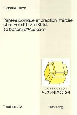 Pensee Politique Et Creation Litteraire Chez Heinrich Von Kleist: -La Bataille D Hermann-
