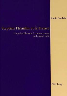 Stephan Hermlin Et La France: Un Poete Allemand a Contre-Courant Ou L Eternel Exile