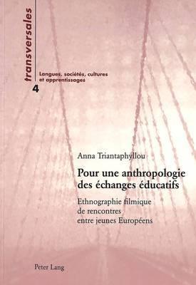 Pour Une Anthropologie Des Echanges Educatifs: Ethnographie Filmique de Rencontres Entre Jeunes Europeens