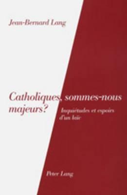 Catholiques, Sommes-Nous Majeurs?: Inquietudes Et Espoirs D Un Laic
