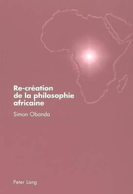 Re-Creation de la Philosophie Africaine: Rupture Avec Tempels Et Kagame
