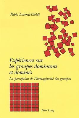 Experiences Sur Les Groupes Dominants Et Domines: La Perception de L Homogeneite Des Groupes