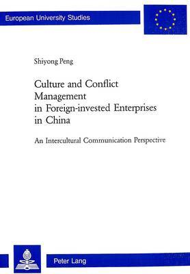 Culture and Conflict Management in Foreign-invested Enterprises in China: An Intercultural Communication Perspective