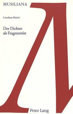 Der Dichter ALS Fragmentist: Geschichte Und Geschichten in Robert Musils Roman  Der Mann Ohne Eigenschaften
