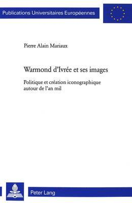 Warmond D Ivree Et Ses Images: Politique Et Creation Iconographique Autour de L an Mil