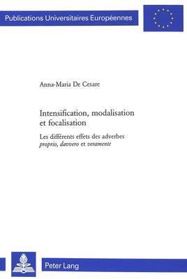 Intensification, Modalisation Et Focalisation: Les Differents Effets Des Adverbes  Proprio, Davvero  Et  Veramente