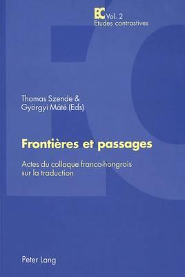 Frontieres Et Passages: Actes Du Colloque Franco-Hongrois Sur La Traduction - Publication Du Centre de Recherche  Lexiques - Cultures - Traductions (Inalco)