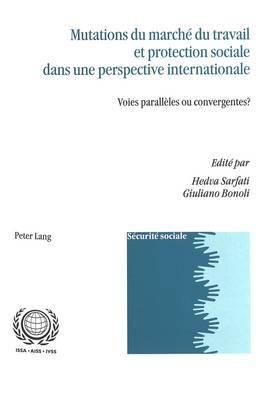 Mutations Du Marche Du Travail Et Protection Sociale Dans Une Perspective Internationale: Voies Paralleles Ou Convergentes?