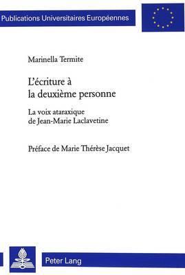 L Ecriture a la Deuxieme Personne: La Voix Ataraxique de Jean-Marie Laclavetine- Preface de Marie Therese Jacquet