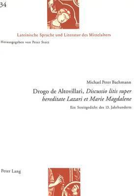 Drogo de Altovillari, -Discussio Litis Super Hereditate Lazari Et Marie Magdalene-: Ein Streitgedicht Des 13. Jahrhunderts