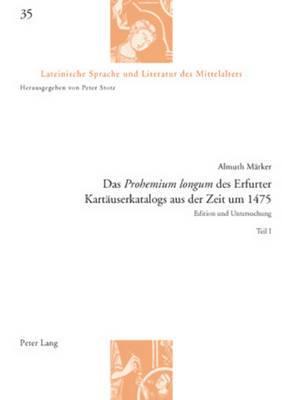 Das -Prohemium Longum- Des Erfurter Kartaeuserkatalogs Aus Der Zeit Um 1475: Edition Und Untersuchung- Teil I Und II