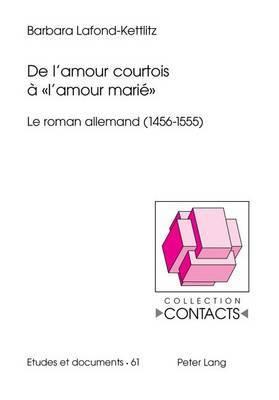 de L Amour Courtois a - L Amour Marie -: Le Roman Allemand (1456-1555)