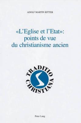 -L Eglise Et L Etat-: Points de Vue Du Christianisme Ancien: Religion Et Politique Dans L Antiquite Textes Et Commentaires