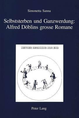 Selbststerben Und Ganzwerdung: Alfred Doeblins Grosse Romane