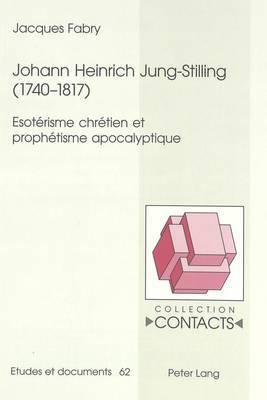 Johann Heinrich Jung-Stilling (1740-1817): Esoterisme Chretien Et Prophetisme Apocalyptique